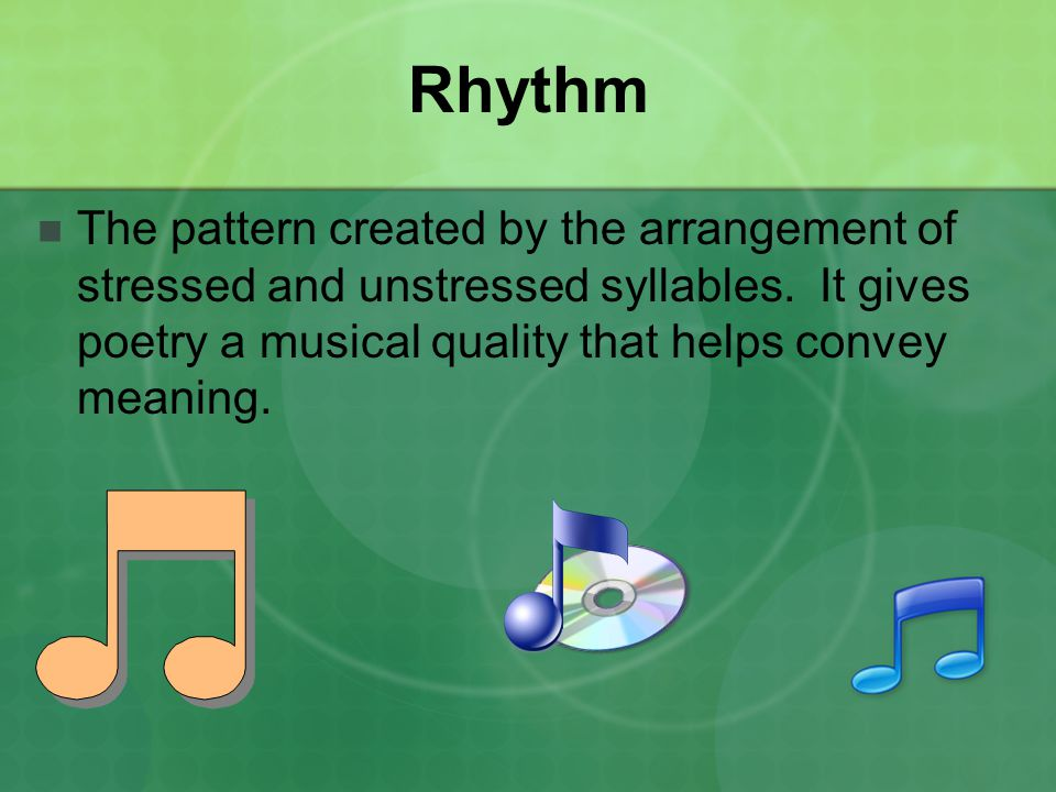 Rhythm The pattern created by the arrangement of stressed and unstressed syllables.