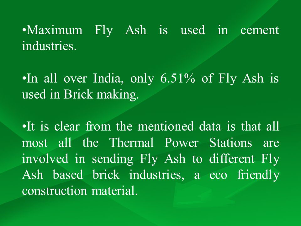 Maximum Fly Ash is used in cement industries.