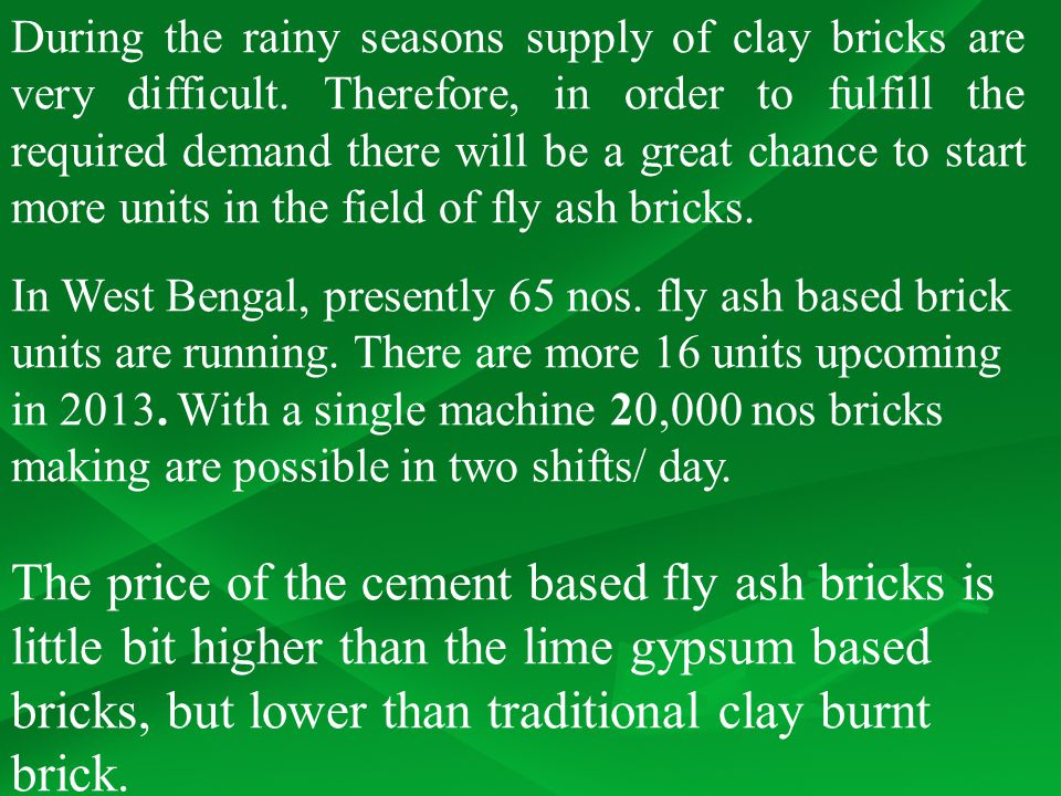 During the rainy seasons supply of clay bricks are very difficult