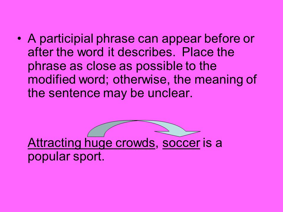 A participial phrase can appear before or after the word it describes