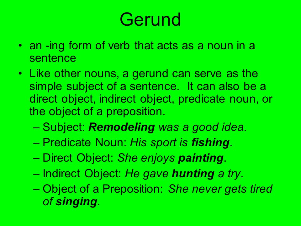 Gerund an -ing form of verb that acts as a noun in a sentence