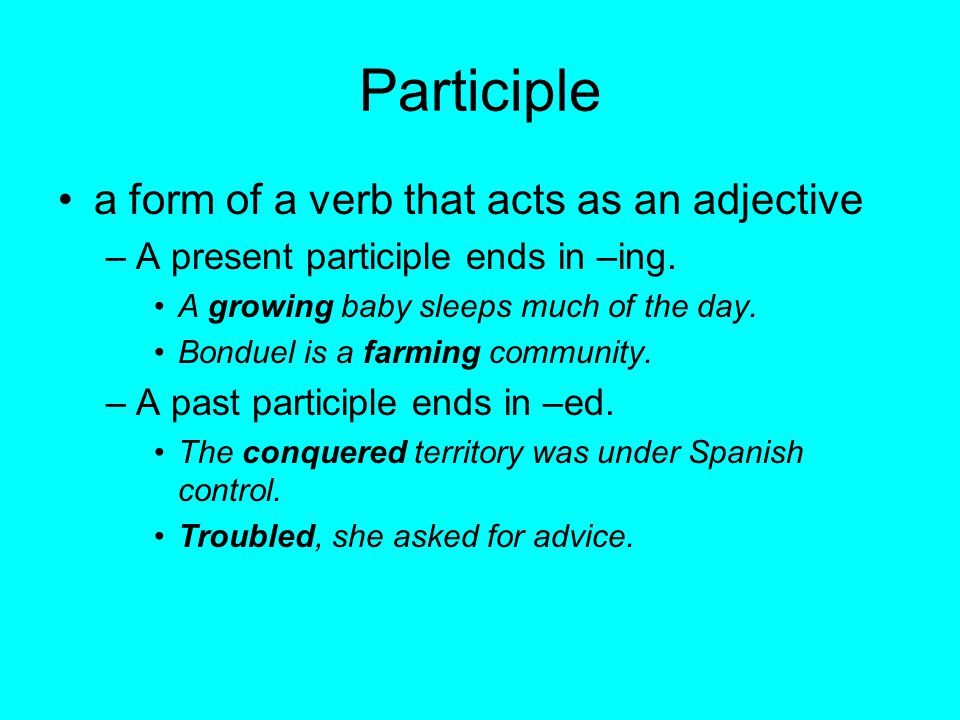 Participle a form of a verb that acts as an adjective