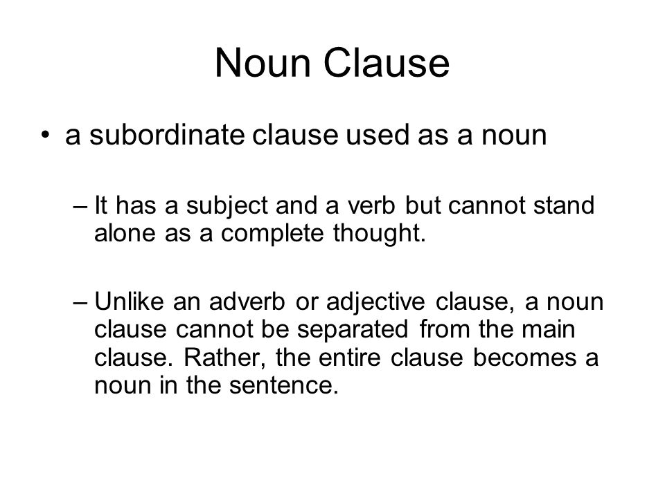 Noun Clause a subordinate clause used as a noun