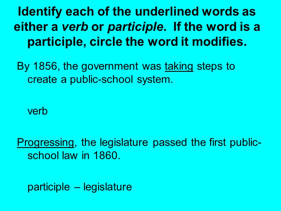 Identify each of the underlined words as either a verb or participle