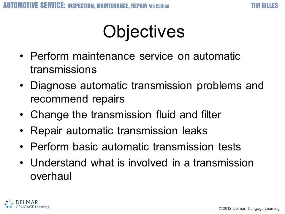 Objectives Perform maintenance service on automatic transmissions