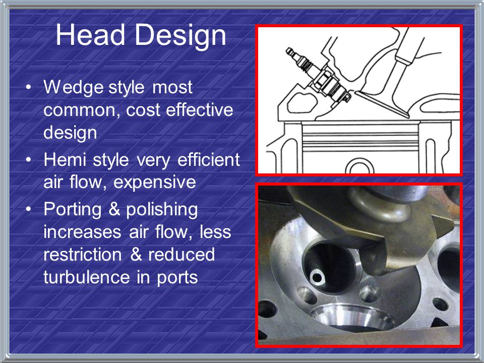 Head Design Wedge style most common, cost effective design