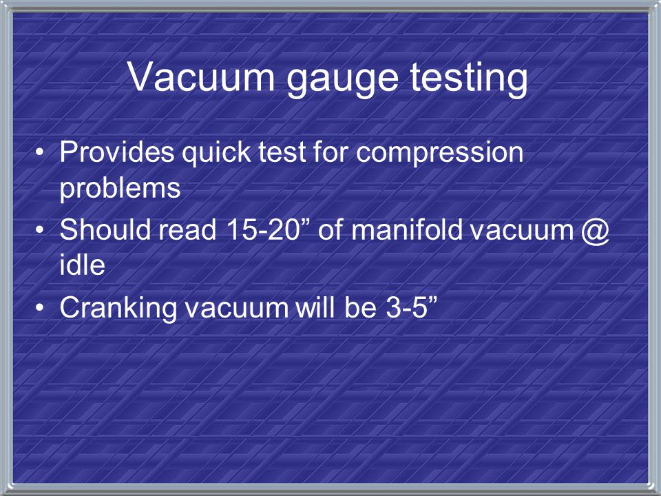 Vacuum gauge testing Provides quick test for compression problems
