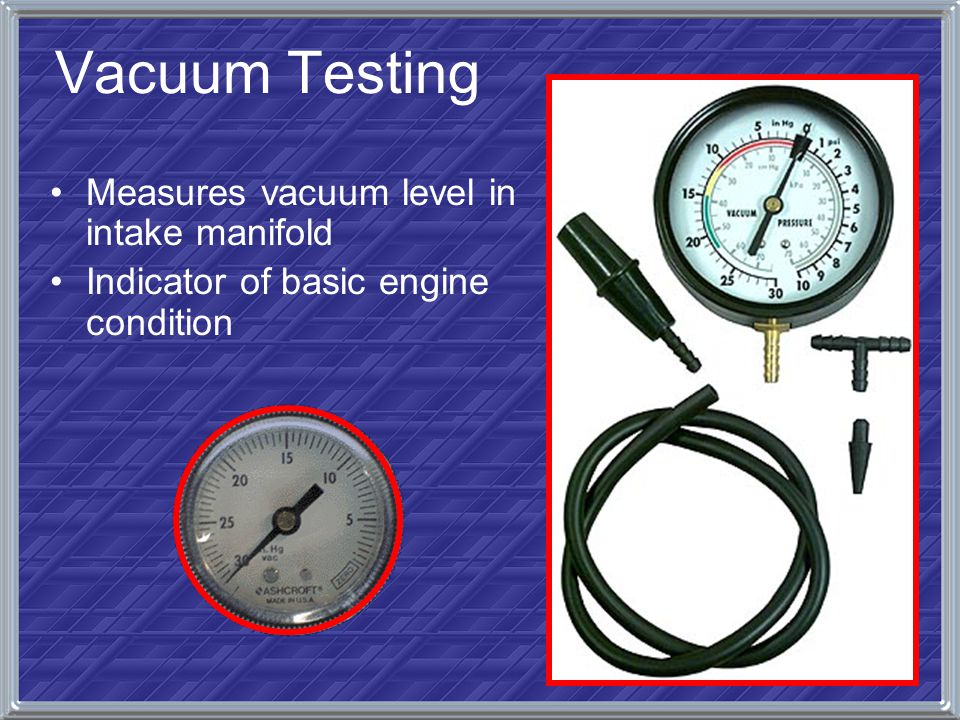 Vacuum Testing Measures vacuum level in intake manifold