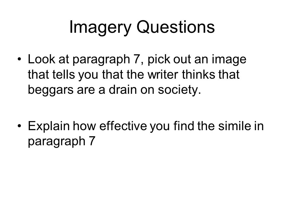 Imagery Questions Look at paragraph 7, pick out an image that tells you that the writer thinks that beggars are a drain on society.