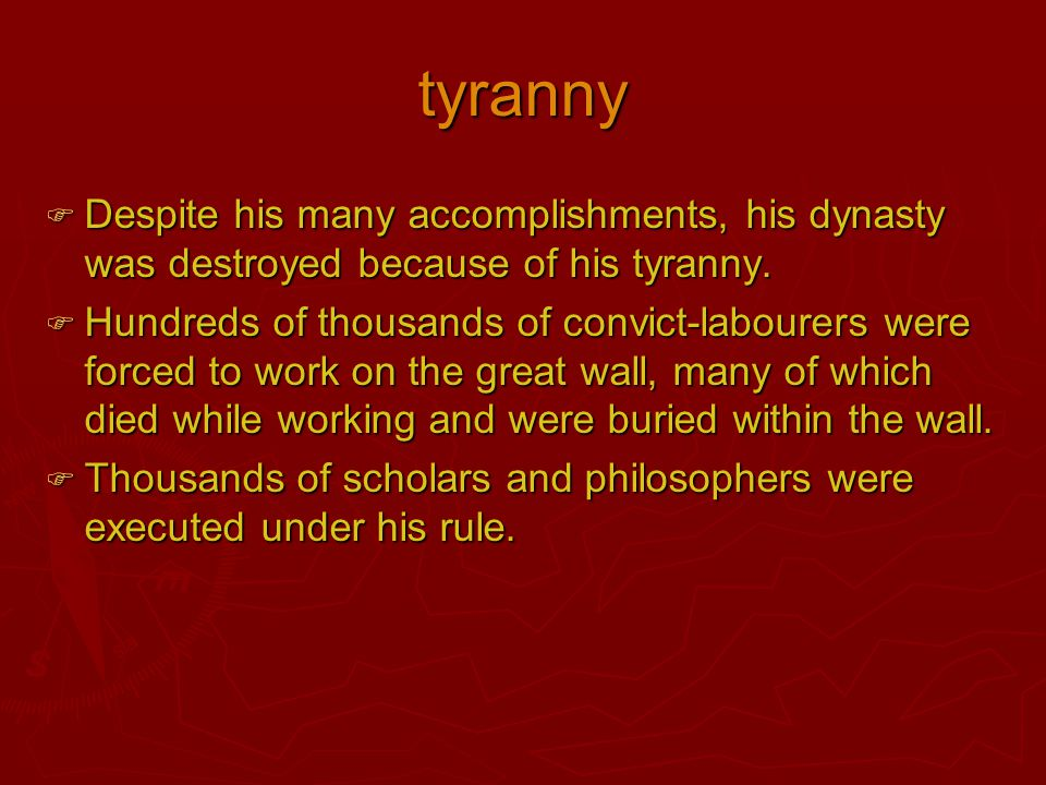 tyranny Despite his many accomplishments, his dynasty was destroyed because of his tyranny.