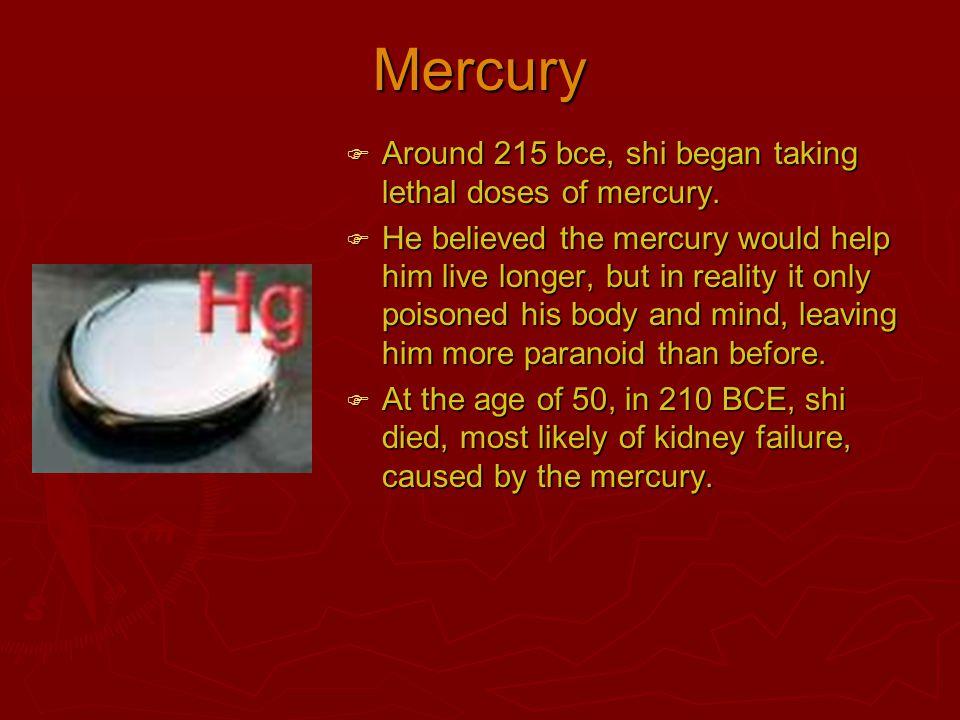 Mercury Around 215 bce, shi began taking lethal doses of mercury.