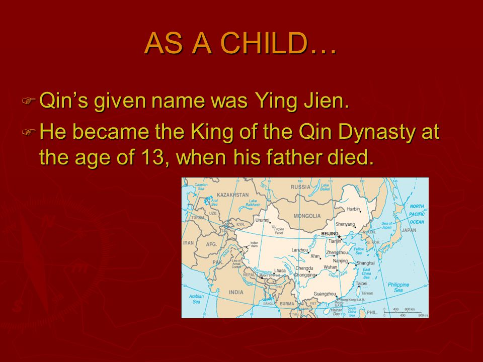 AS A CHILD… Qin's given name was Ying Jien.