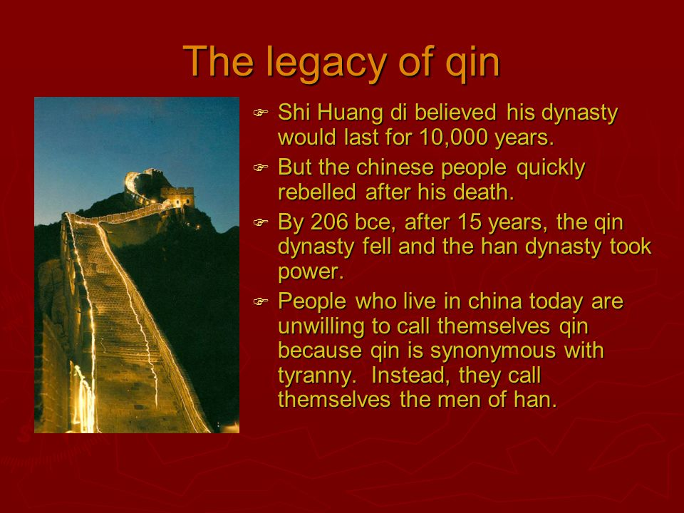 The legacy of qin Shi Huang di believed his dynasty would last for 10,000 years. But the chinese people quickly rebelled after his death.