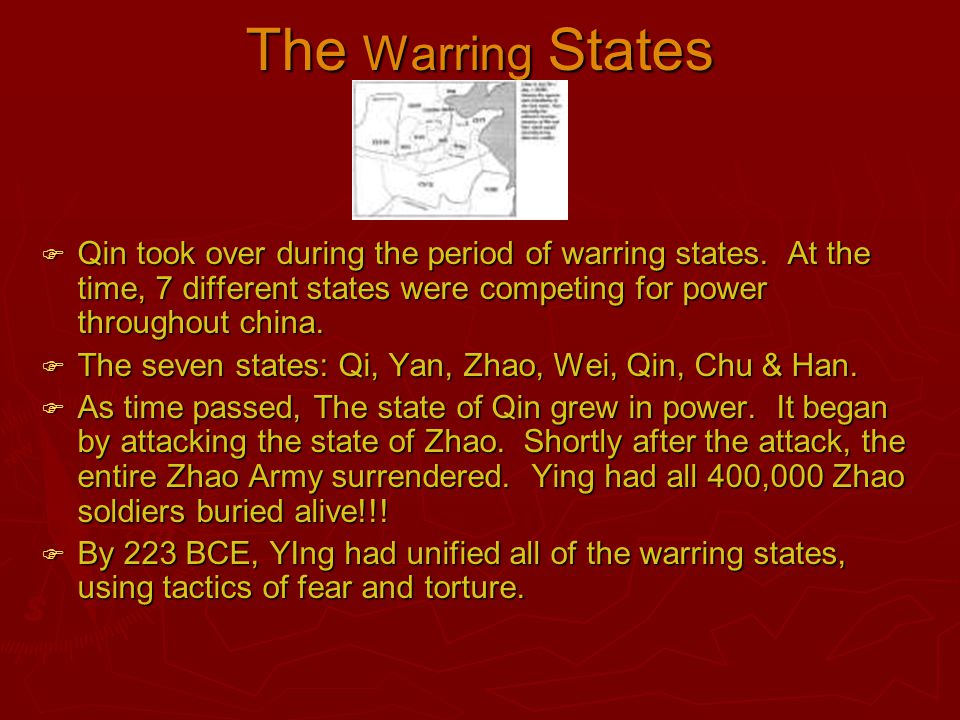 The Warring States Qin took over during the period of warring states. At the time, 7 different states were competing for power throughout china.