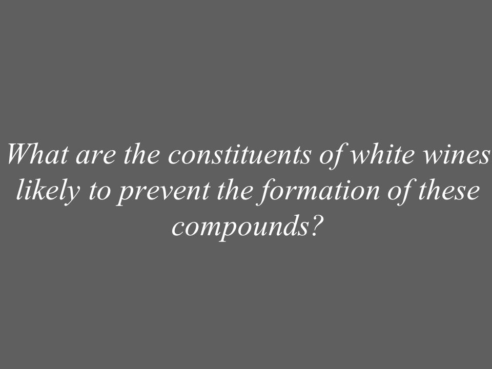 What are the constituents of white wines likely to prevent the formation of these compounds