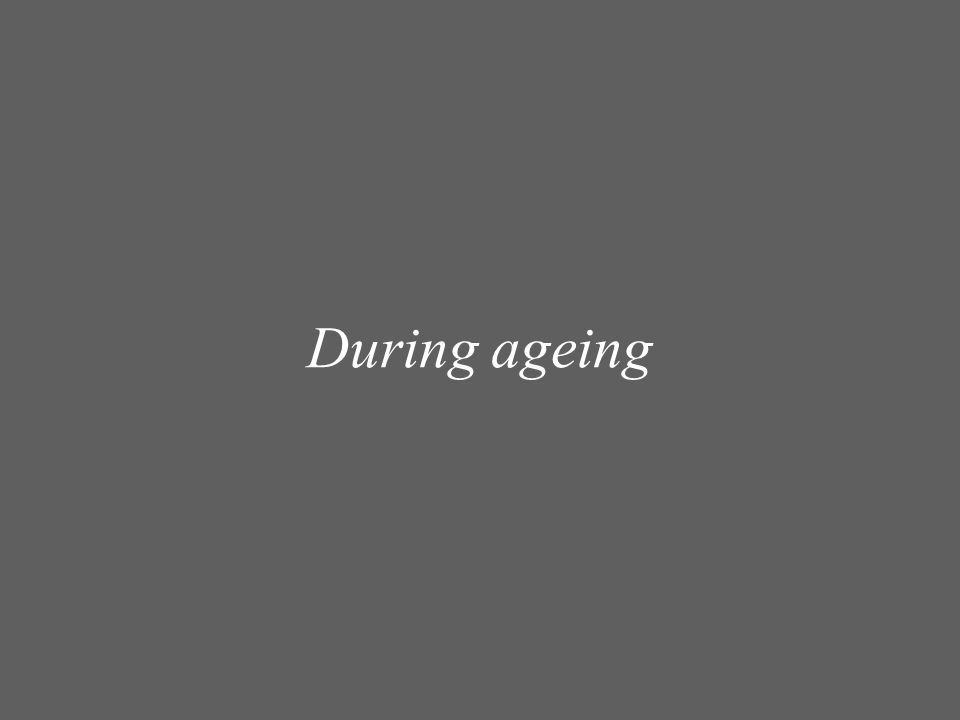 During ageing