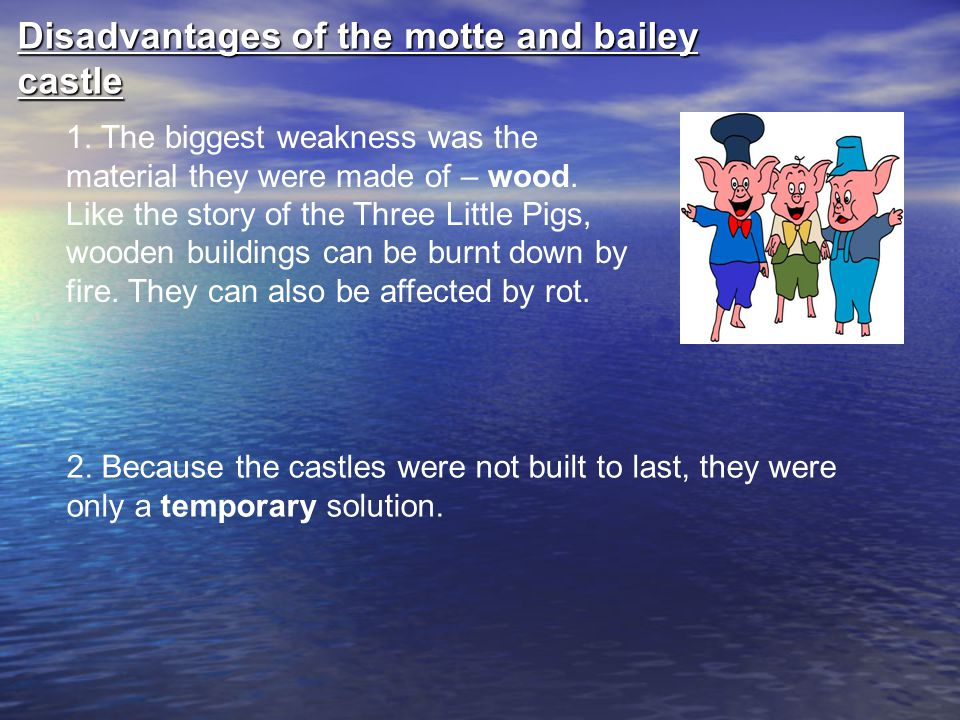 Disadvantages of the motte and bailey castle
