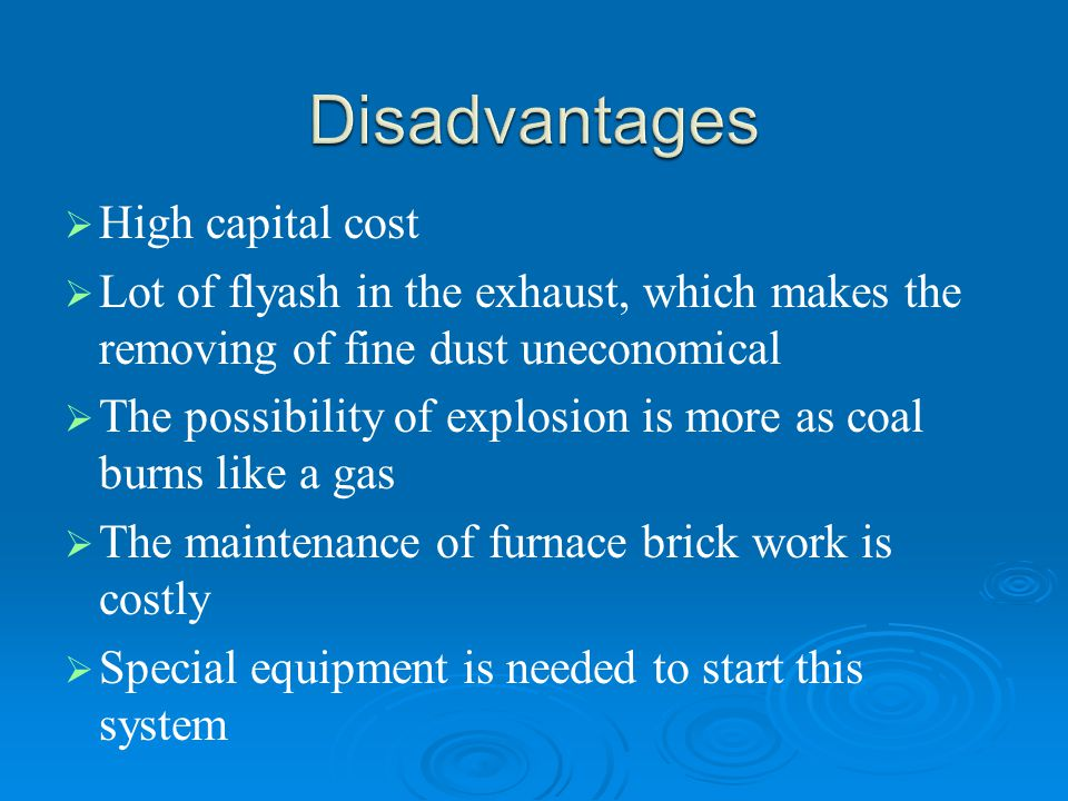 Disadvantages High capital cost