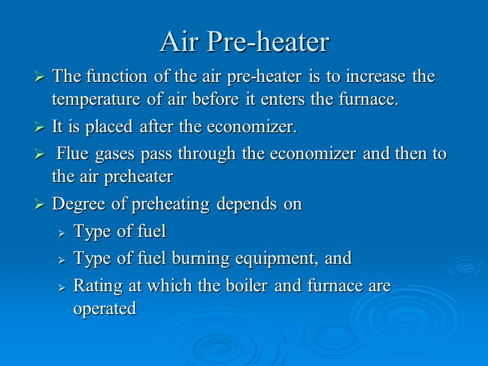 Air Pre-heater The function of the air pre-heater is to increase the temperature of air before it enters the furnace.