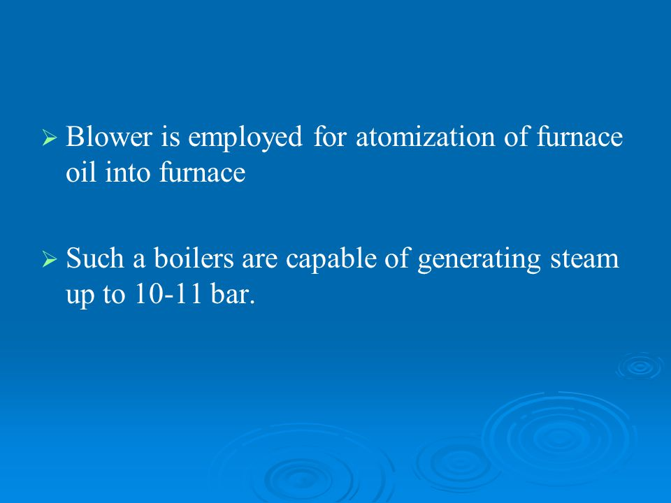 Blower is employed for atomization of furnace oil into furnace
