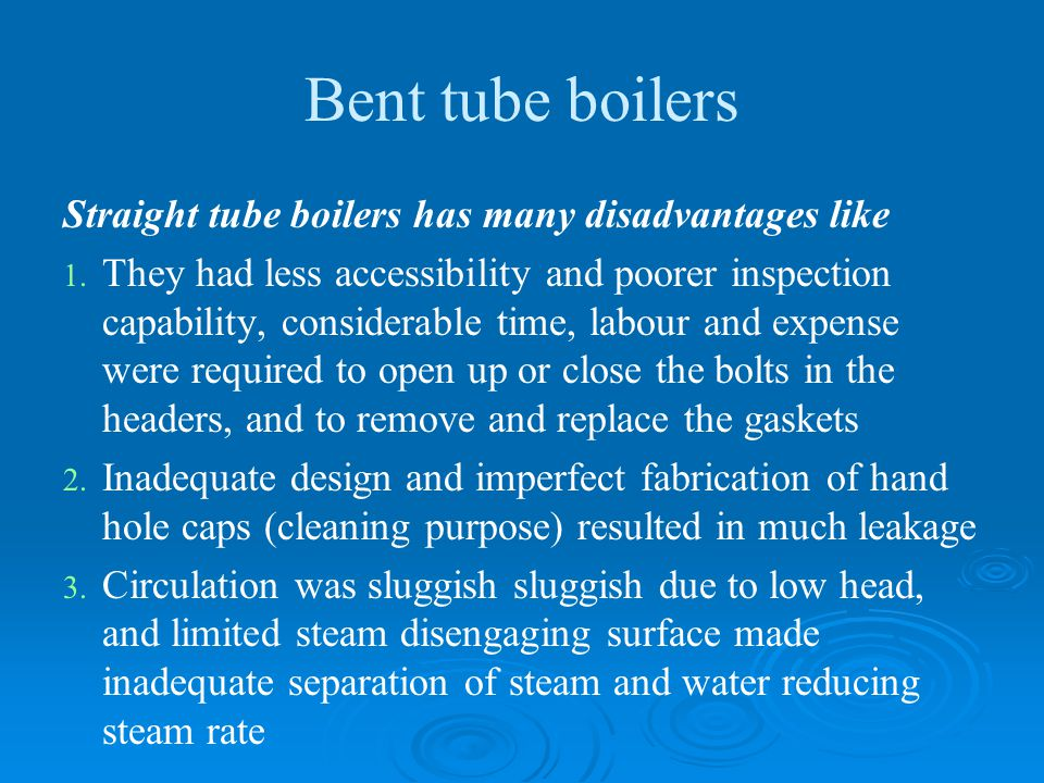 Bent tube boilers Straight tube boilers has many disadvantages like