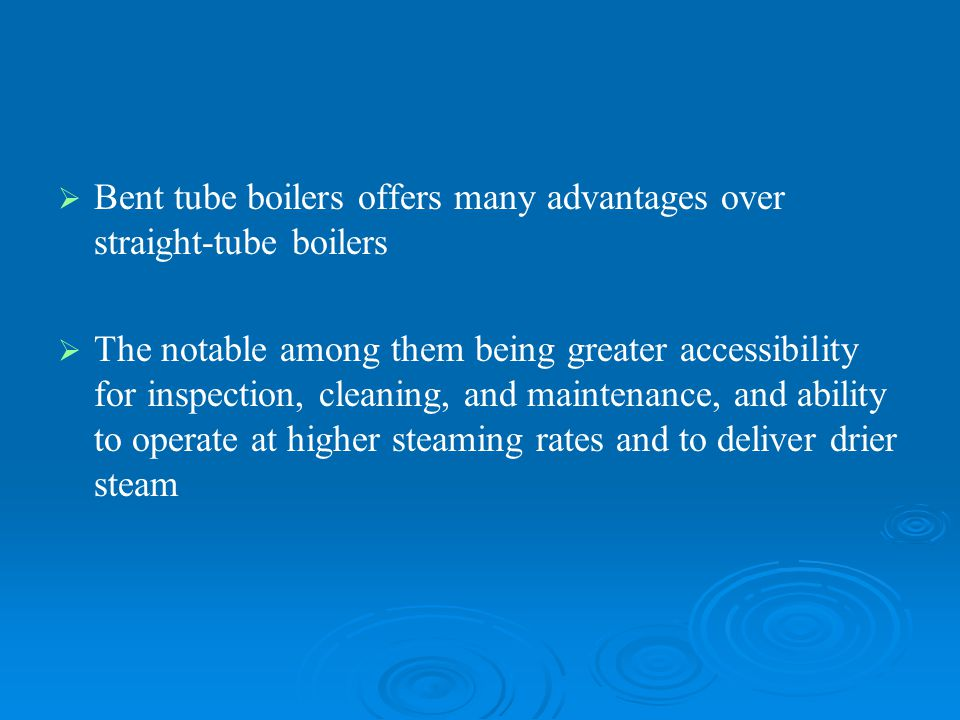 Bent tube boilers offers many advantages over straight-tube boilers