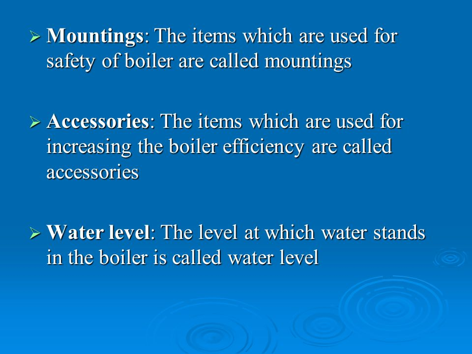 Mountings: The items which are used for safety of boiler are called mountings