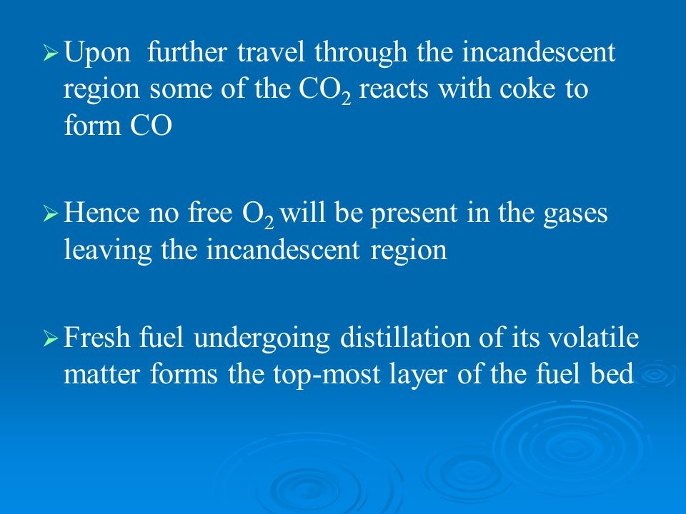 Upon further travel through the incandescent region some of the CO2 reacts with coke to form CO