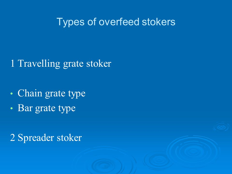 Types of overfeed stokers