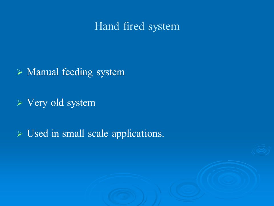 Hand fired system Manual feeding system Very old system