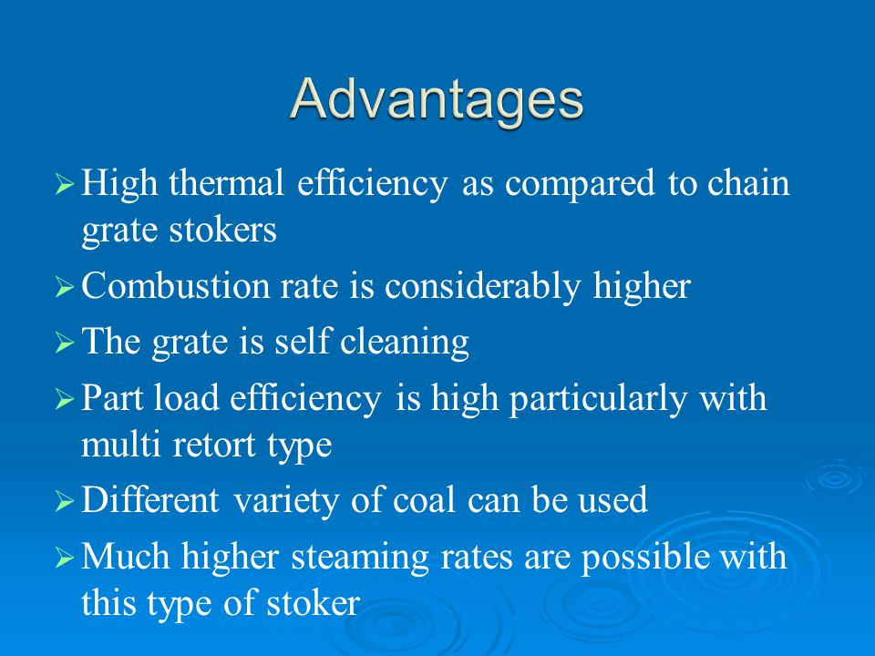 Advantages High thermal efficiency as compared to chain grate stokers
