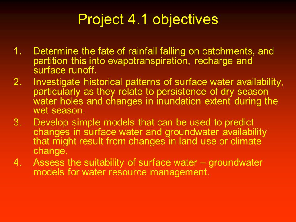Project 4.1 objectives Determine the fate of rainfall falling on catchments, and partition this into evapotranspiration, recharge and surface runoff.