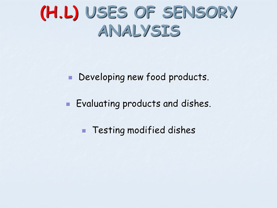 (H.L) USES OF SENSORY ANALYSIS