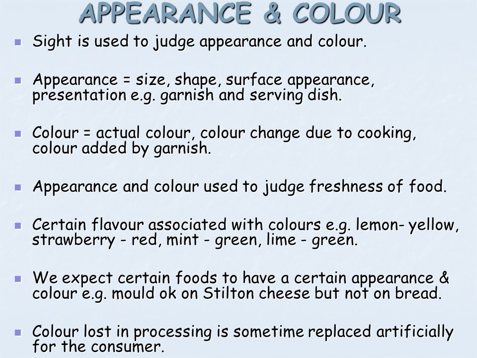 APPEARANCE & COLOUR Sight is used to judge appearance and colour.