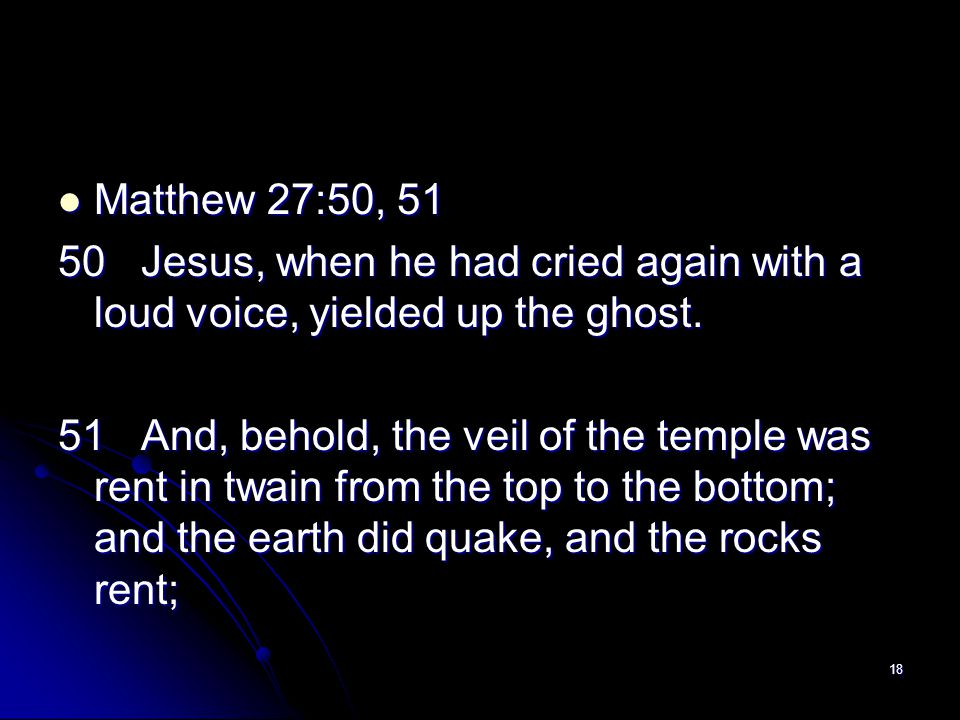 Matthew 27:50, 51 50 Jesus, when he had cried again with a loud voice, yielded up the ghost.