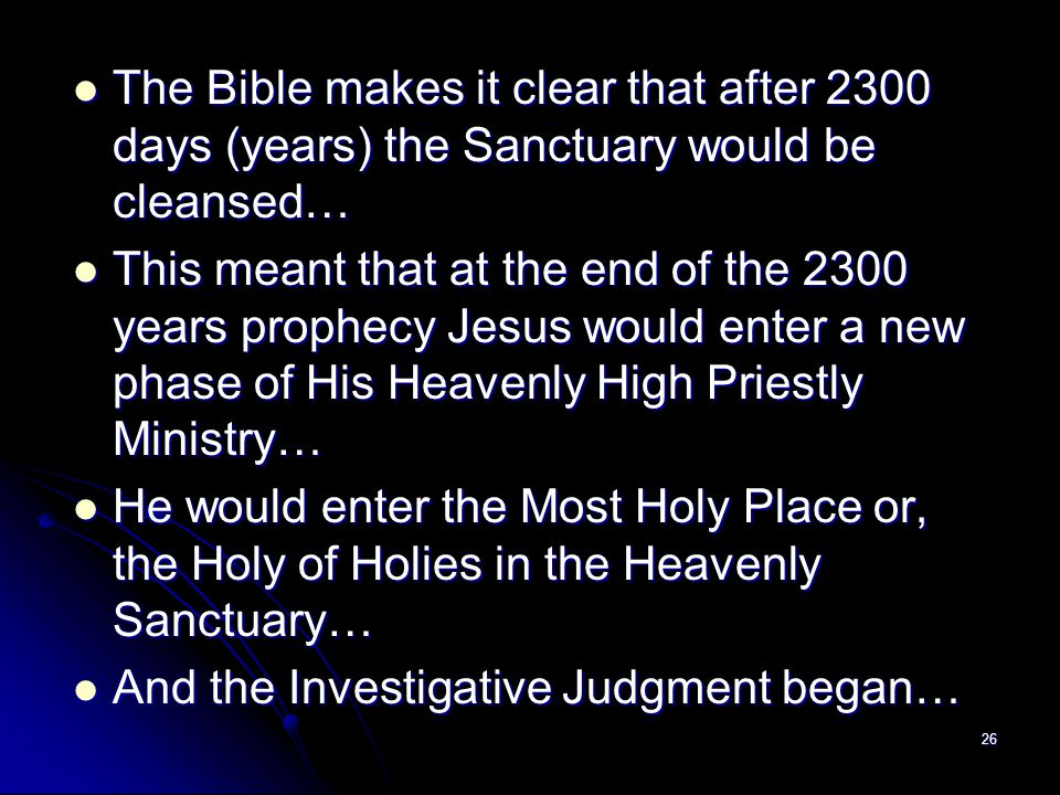 The Bible makes it clear that after 2300 days (years) the Sanctuary would be cleansed…