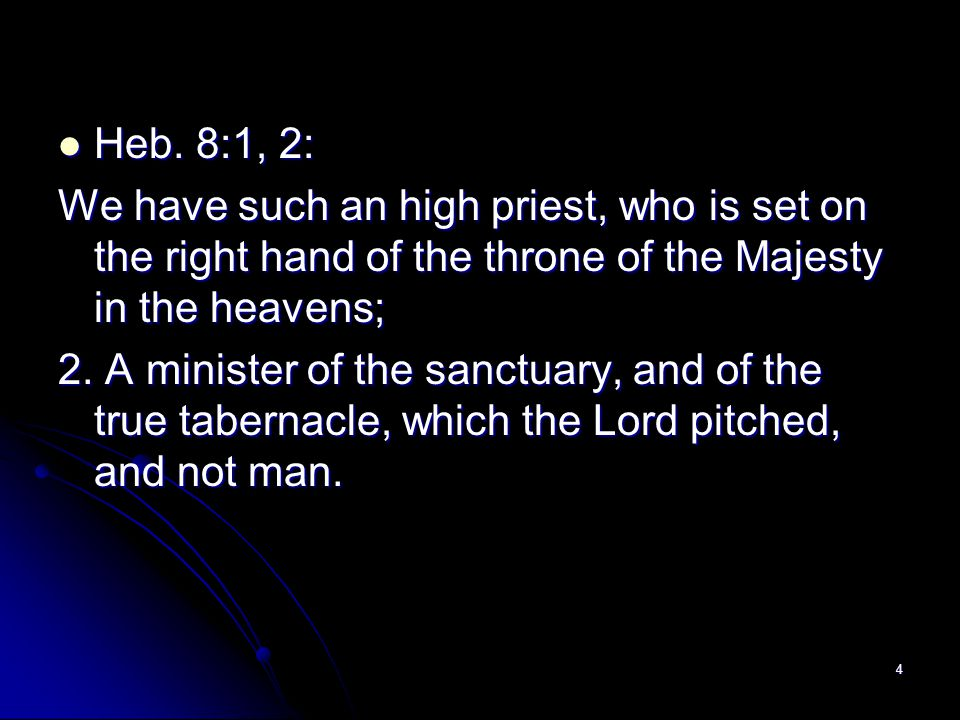 Heb. 8:1, 2: We have such an high priest, who is set on the right hand of the throne of the Majesty in the heavens;
