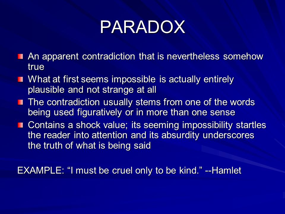 PARADOX An apparent contradiction that is nevertheless somehow true