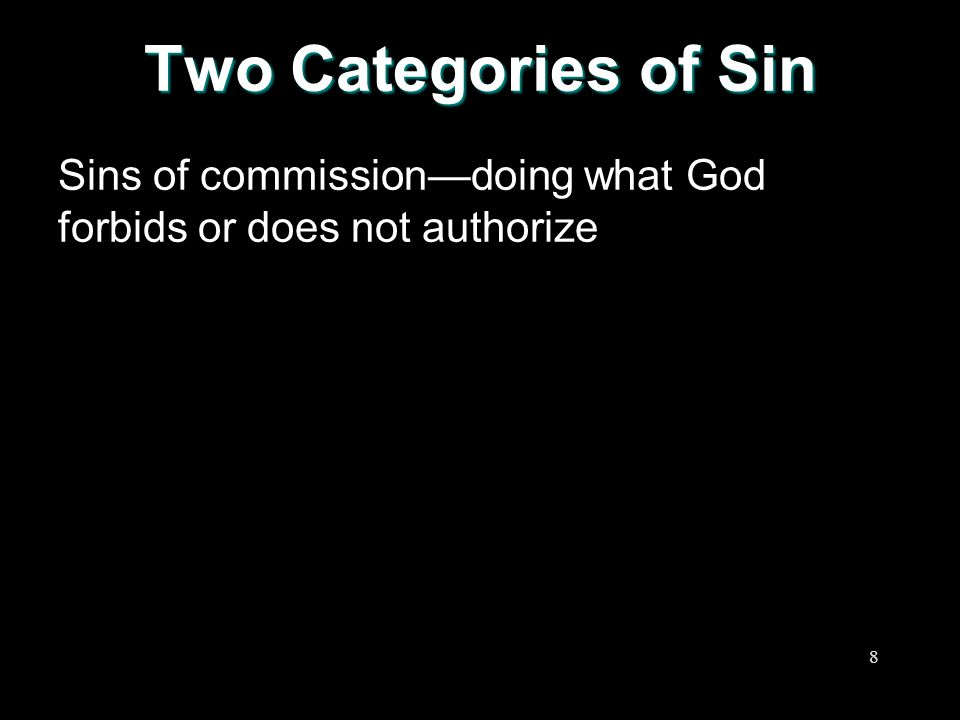 Two Categories of Sin Sins of commission—doing what God forbids or does not authorize