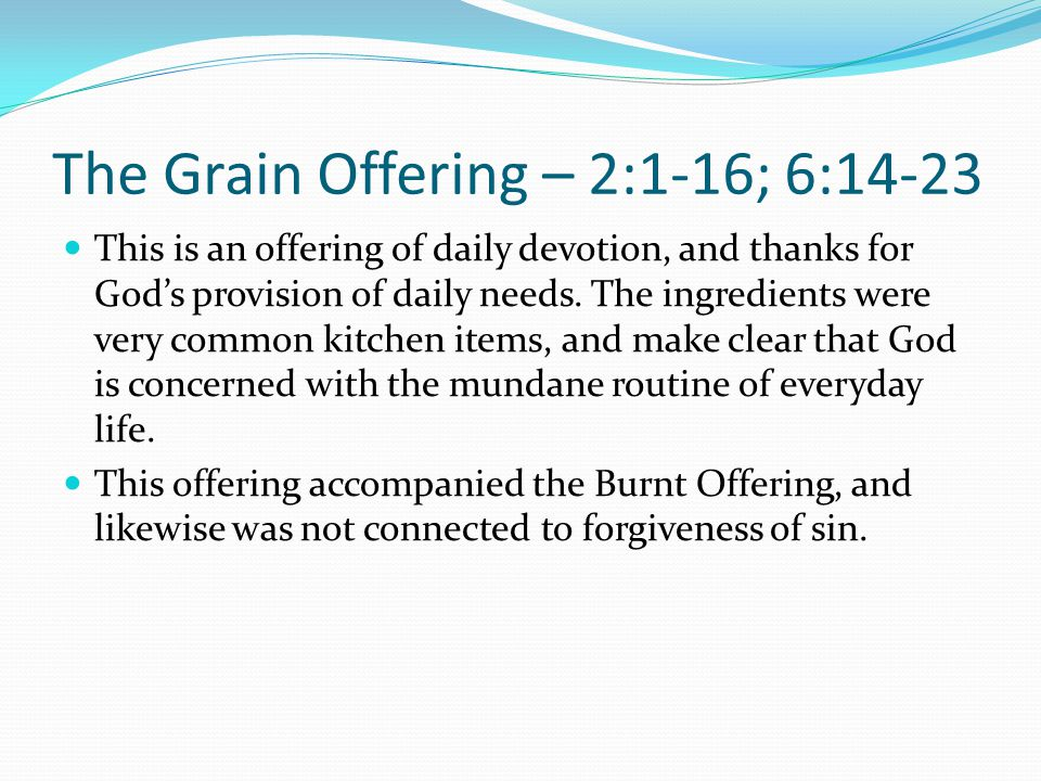 The Grain Offering – 2:1-16; 6:14-23