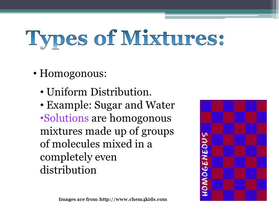 Types of Mixtures: Homogonous: Uniform Distribution.