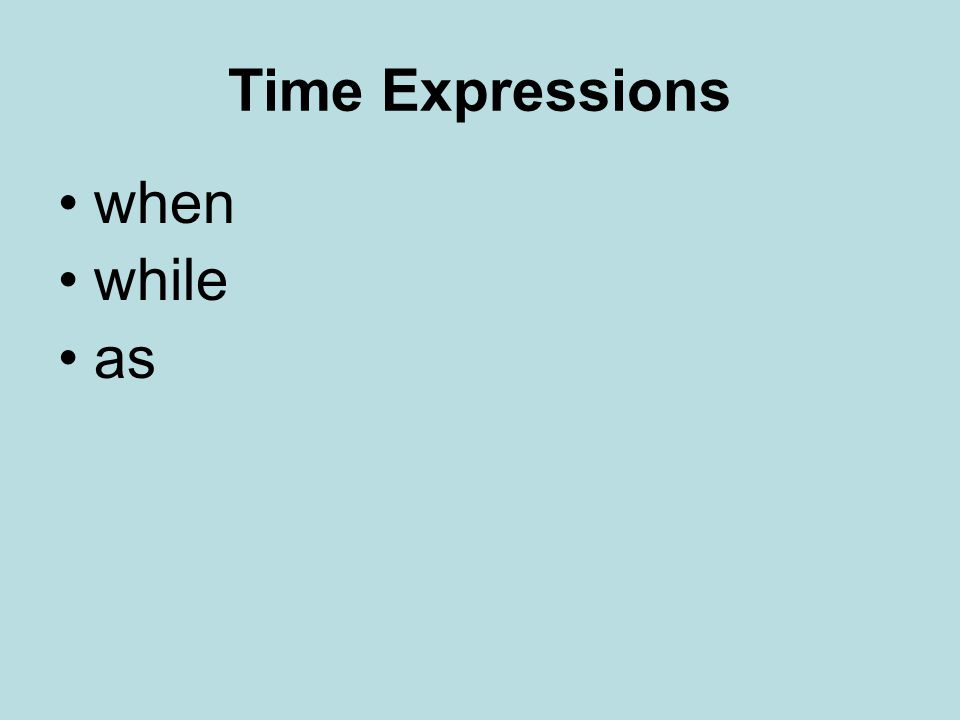 Time Expressions when while as