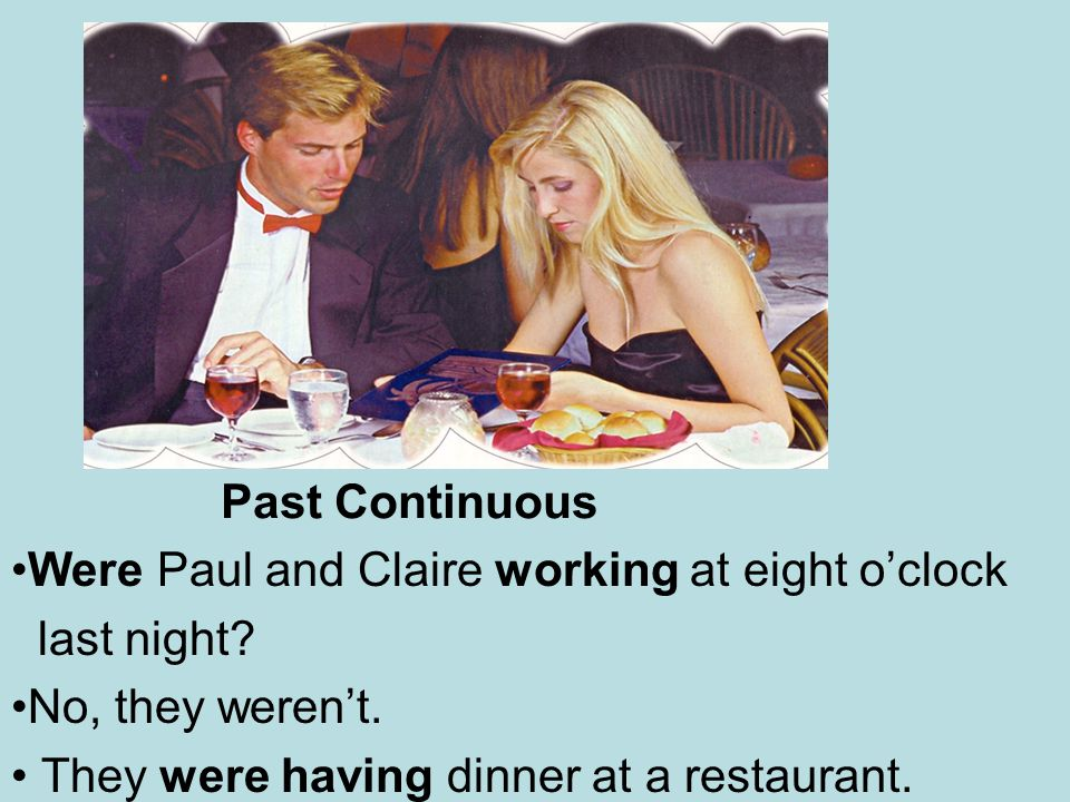 Past Continuous Were Paul and Claire working at eight o'clock.