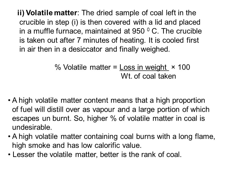 ii) Volatile matter: The dried sample of coal left in the