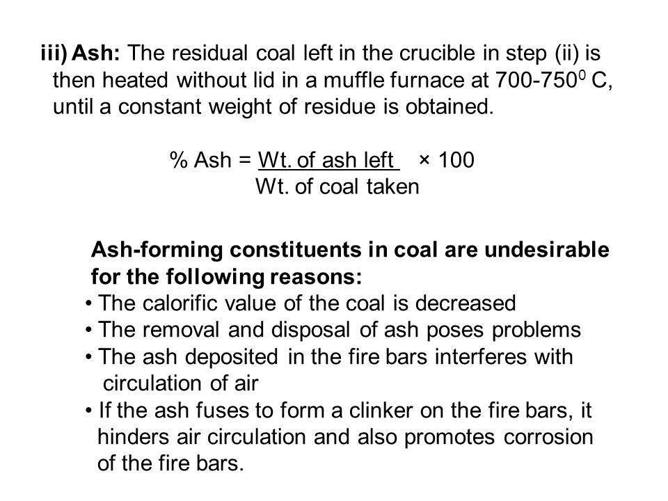 iii) Ash: The residual coal left in the crucible in step (ii) is