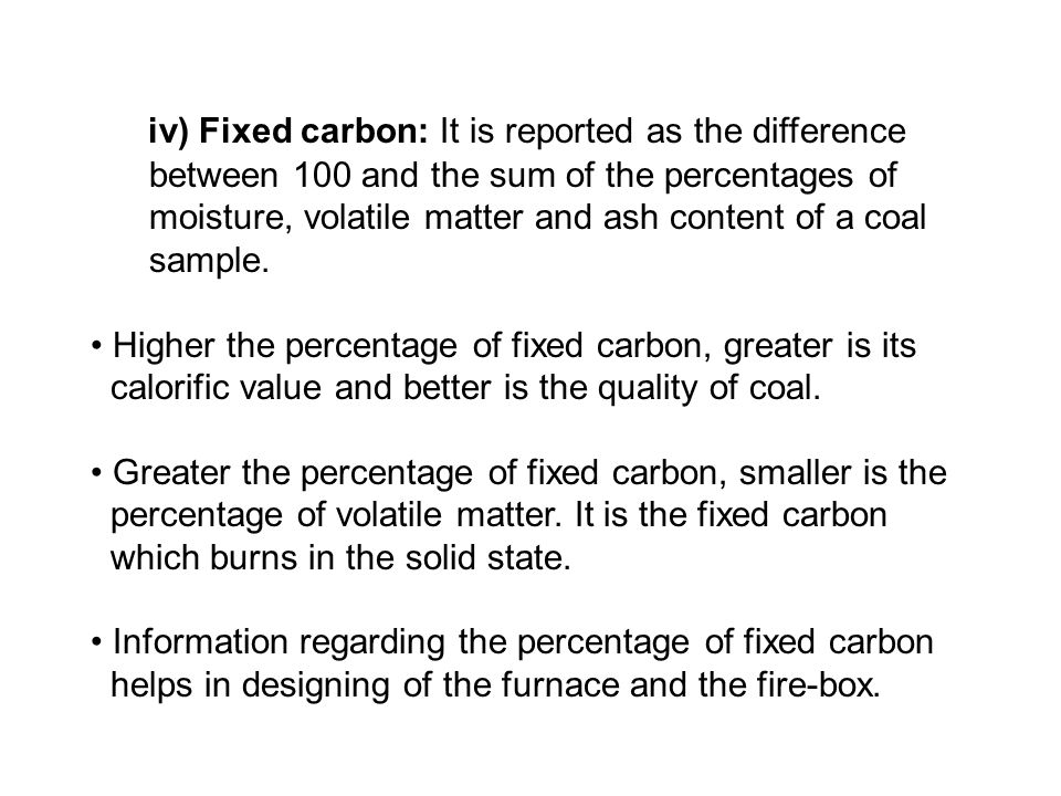 iv) Fixed carbon: It is reported as the difference