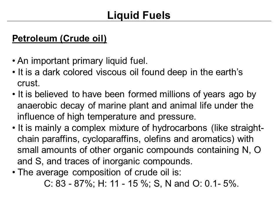 Liquid Fuels Petroleum (Crude oil) An important primary liquid fuel.