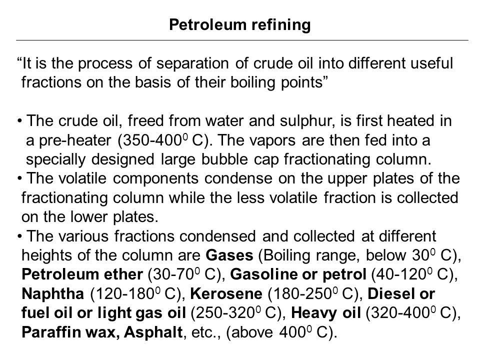 Petroleum refining It is the process of separation of crude oil into different useful. fractions on the basis of their boiling points