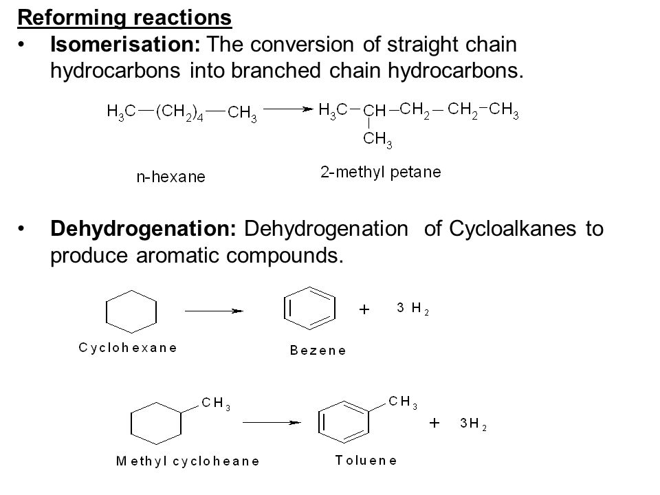 Reforming reactions Isomerisation: The conversion of straight chain hydrocarbons into branched chain hydrocarbons.