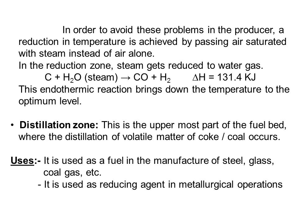 C + H2O (steam) → CO + H2 ∆H = 131.4 KJ